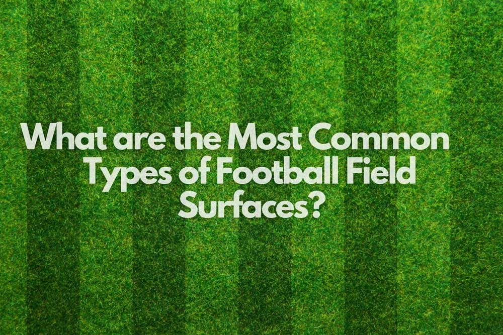 what are the most common types of football field surfaces